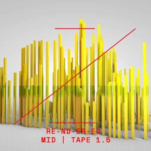 RE-ND-ER-ED | MID | TAPE 1.5