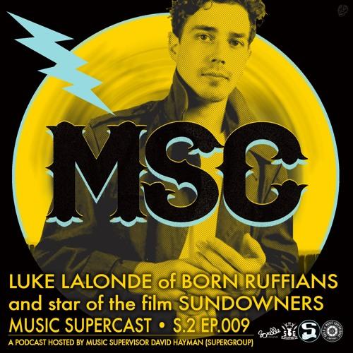 MSC 2.009 • LUKE LALONDE (Born Ruffians / Sundowners)