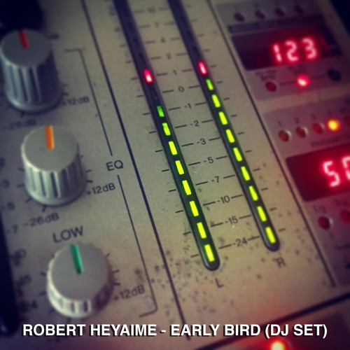Robert Heyaime - Early Bird (DJ SET - FREE DOWNLOAD) by