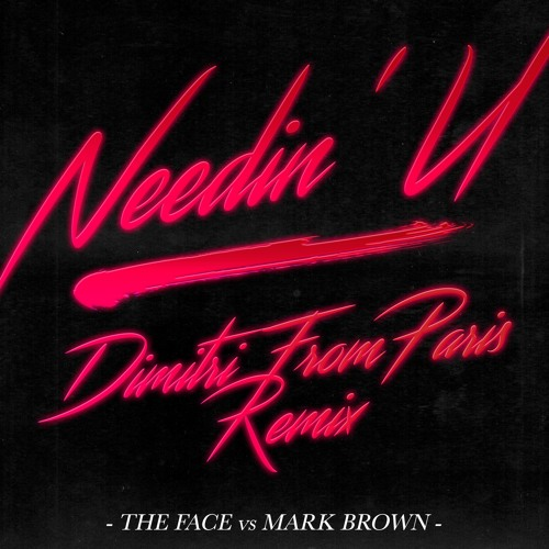 Premiere: The Face vs. Mark Brown 'Needin' U' (Dimitri From Paris Remix)
