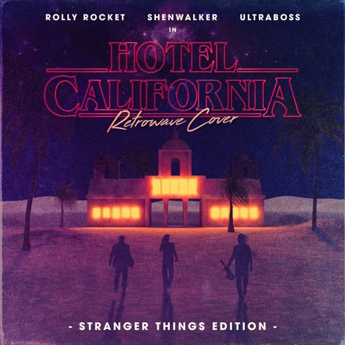 Hotel California - Feat. Shenwalker & Ultraboss (Cover)(Stranger Things Edition)