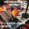 Something in Regard to Randomness | EP 11: Blackish + Random Side Notes