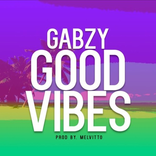 Gabzy - Good Vibes (Prod. By melvitto)