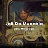 Jatt Da Mukabla -Sidhu Moose Wala
