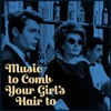 Music to Comb Your Girl's Hair to