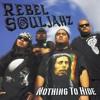 Rebel Souljahz-Nothing To Hide