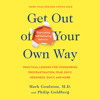 Get Out of Your Own Way by Mark Goulston, Philip Goldberg, read by Mark Goulston