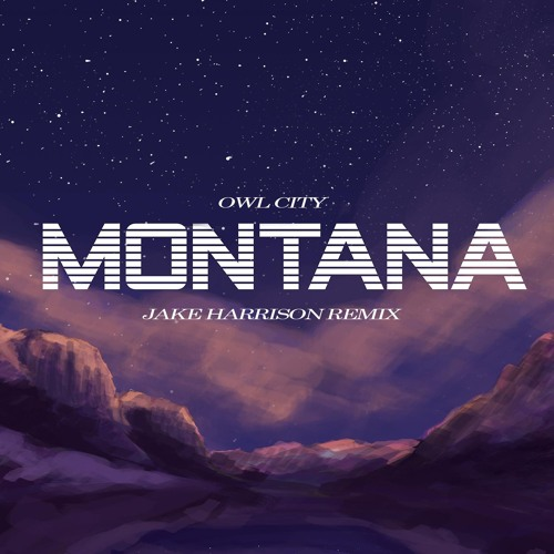 Owl City - Montana - Jake Harrison Remix