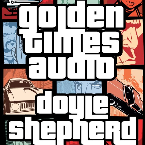 Golden Times Audio #05 - Doyle Shepherd