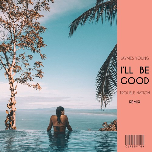 Jaymes Young - I'll Be Good (Trouble Nation Remix) [OUT NOW]