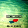 Be The Change   Promo Mix Nr. 1   2018