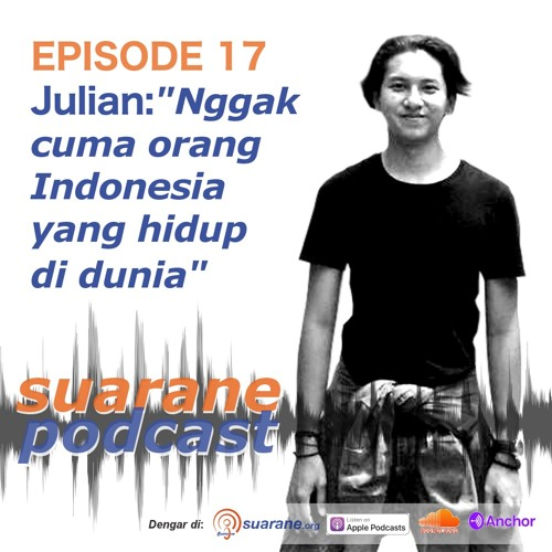 "Episode 17 - Julian Loh: ""Nggak Cuma Orang Indonesia yang Hidup di Dunia"""