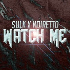 WATCH ME (FT. NOIRETTO)