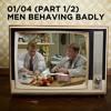S01 E04 Men Behaving Badly Part 1 Mp3