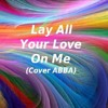 Lay All Your Love On Me (ABBA Cover)