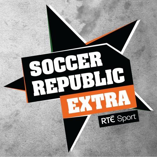 Soccer Republic Extra - Episode 11 by RTĖ Sport   Free Listening on