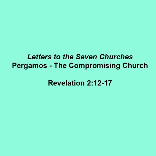 Letters to the Seven Churches III: Pergamos - The Compromising Church