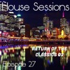 House Sessions - Episode 27 (Return of The Classics Mid 90's to early 2000s)