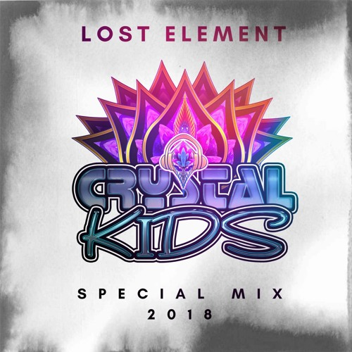LOST ELEMENT - Crystal Kids Special Mix 2018