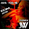 Anya - Fool Me ( JWelthon Remix ) EDM Radio Edit 2018