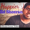 Happier- Ed Sheeran- Official Cover Video - Adarsh Mishra