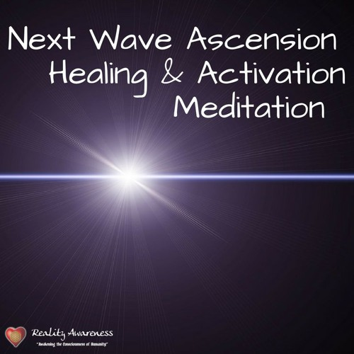 Next Wave Ascension Healing & Activation Meditation, By Hannah Andrews, Reality Awareness
