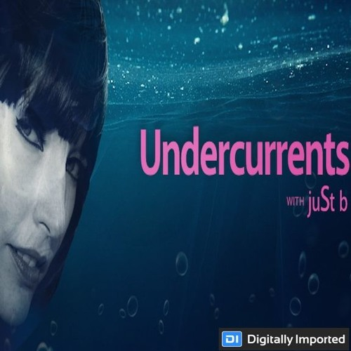 Digitally Imported presents: Undercurrents w/ juSt b ~ EP12 <April 20 '18>