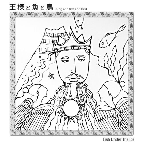 Fish Under The Ice 1st Single,King & Fish &Bird Sample
