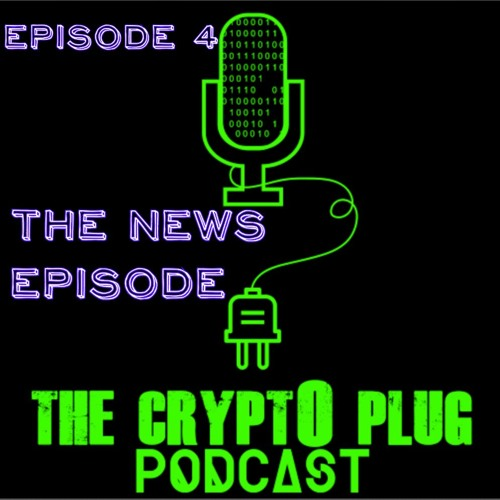 Crypt0 Plug Podcast Episode 4: The News Episode