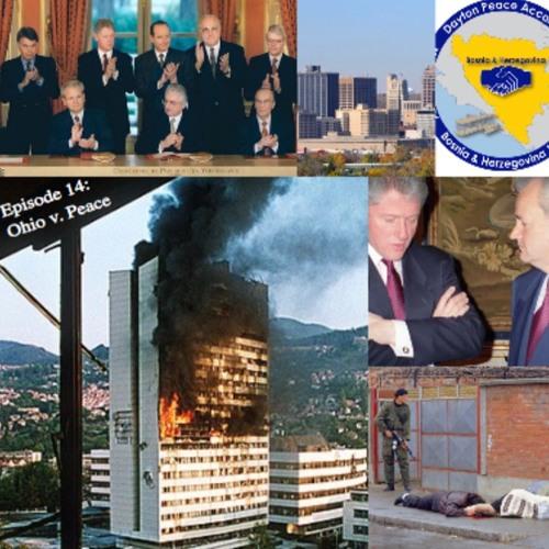 Episode 14: Ohio v. Peace (Bosnian War/Dayton Peace Accords)