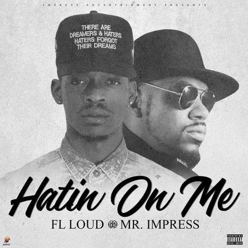 FL LOUD & MR. IMPRESS - HATIN ON ME