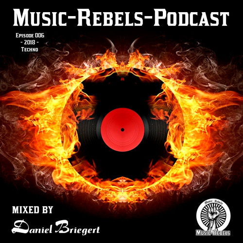 Music-Rebels-Podcast EP006-2018 mixed by Daniel.Briegert