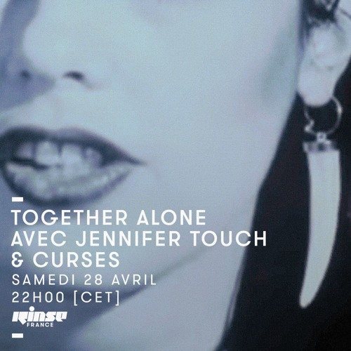 Together Alone [RINSE FRANCE] -> Jennifer Touch & Curses -> 28.04.18