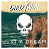 Died Twice - Just A Dream [FREE DOWNLOAD]