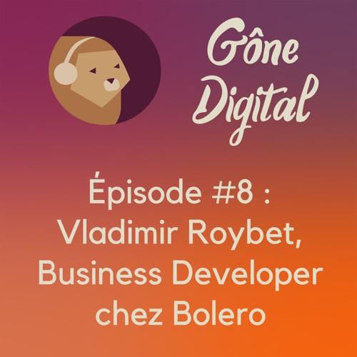 Episode #8 - Vladimir Roybet, business developer chez Bolero