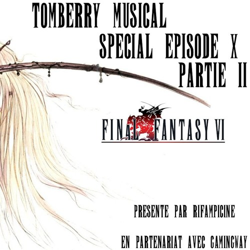 Tomberry Musical Ep. 10 Partie 2 : Final Fantasy VI