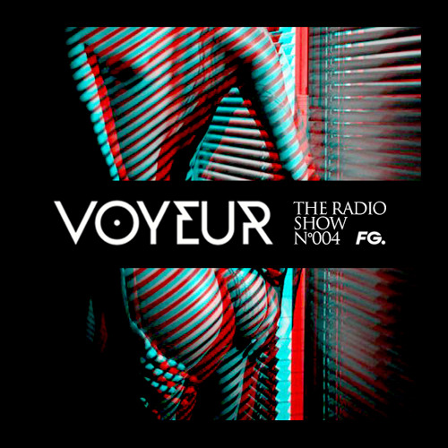The Voyeur Radio Show #004 by Fabrice Dayan on Radio FG & FG Chic (27.04.2018)