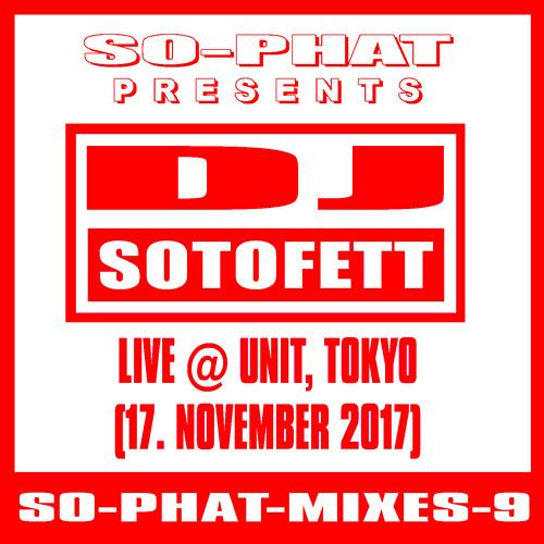 SO-PHAT-MIXES-9: DJ Sotofett - Live @ Unit Tokyo (17.11.2017)