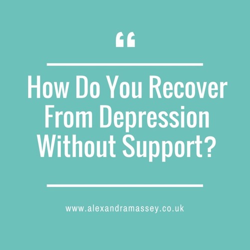How Do You Recover From Depression Without Support?