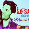 Lo Safar  Baaghi2  Cover Maneesh Rathore