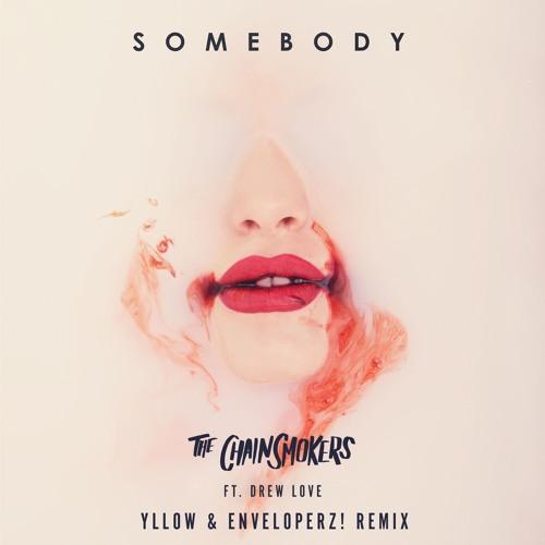 The Chainsmokers & Drew Love - Somebody (YLLOW & Enveloperz! Remix)