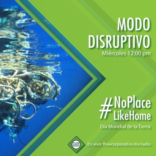 Modo Disruptivo 013 - No place like home, Día Mundial de la Tierra