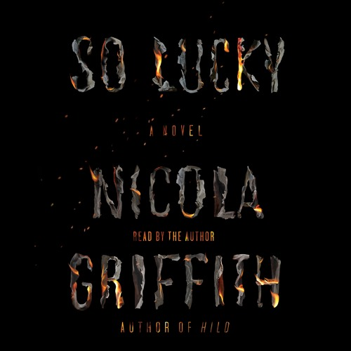 So Lucky by Nicola Griffith | At Nine the Next Morning