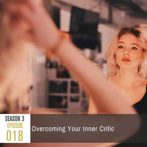 Season 3, Episode 18 – Overcoming Your Inner Critic