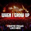 When I Grow Up - Dimitri Vegas & Like Mike Vs Brennan Heart
