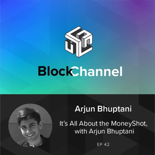 Episode 42: It's All About the MoneyShot, with Arjun Bhuptani