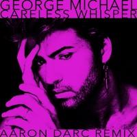 GEORGE MICHAEL / CARELESS WHISPER (AARON DARC REMIX)