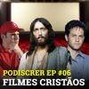 PodisCrer Ep #06 - Filmes Cristãos