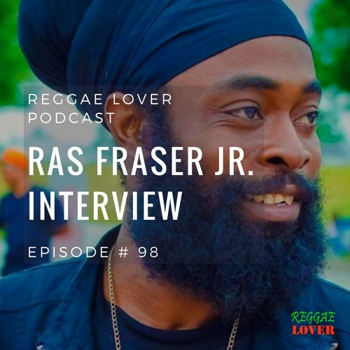 98 - Reggae Lover Interview - Ras Fraser Jr