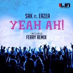 SAK ft. EAZEA - Yeah AH! (Ferry Remix) [ILIN Records]